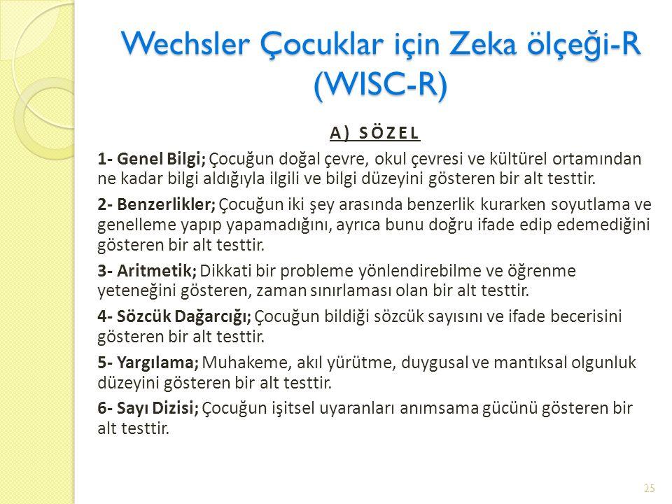 Wechsler Çocuklar için Zeka ölçe ğ i-R (WISC-R) A) SÖZEL 1- Genel Bilgi; Çocuğun doğal çevre, okul çevresi ve kültürel ortamından ne kadar bilgi aldığıyla ilgili ve bilgi düzeyini gösteren bir alt testtir.