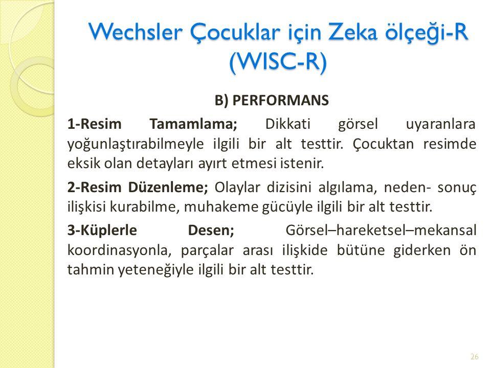 Wechsler Çocuklar için Zeka ölçe ğ i-R (WISC-R) B) PERFORMANS 1-Resim Tamamlama; Dikkati görsel uyaranlara yoğunlaştırabilmeyle ilgili bir alt testtir.