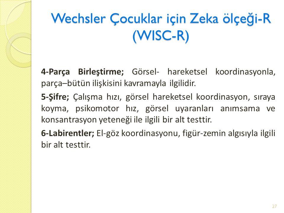 Wechsler Çocuklar için Zeka ölçe ğ i-R (WISC-R) 4-Parça Birleştirme; Görsel- hareketsel koordinasyonla, parça–bütün ilişkisini kavramayla ilgilidir.