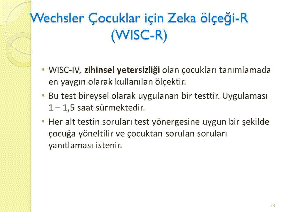 Wechsler Çocuklar için Zeka ölçe ğ i-R (WISC-R) WISC-IV, zihinsel yetersizliği olan çocukları tanımlamada en yaygın olarak kullanılan ölçektir.