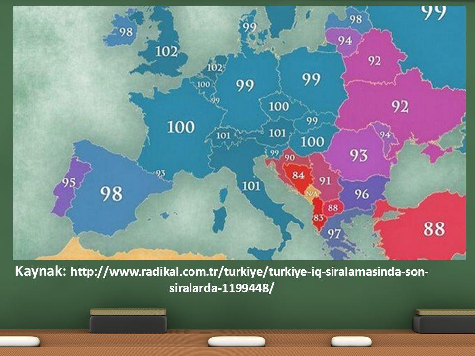 ZEKAYI ÖLÇME Kaynak: http://www.radikal.com.tr/turkiye/turkiye-iq-siralamasinda-son- siralarda-1199448/