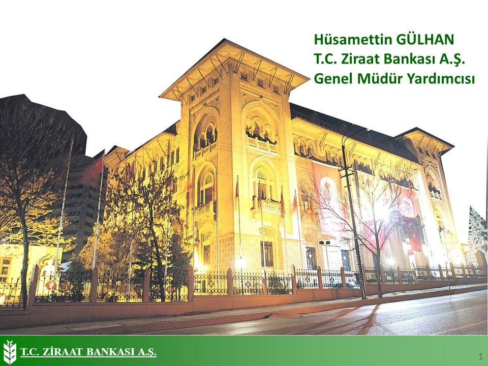 T.C. ZİRAAT BANKASI A.Ş. 1 Hüsamettin GÜLHAN T.C. Ziraat Bankası A.Ş. Genel Müdür Yardımcısı