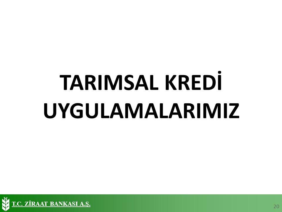 T.C. ZİRAAT BANKASI A.Ş. TARIMSAL KREDİ UYGULAMALARIMIZ 20