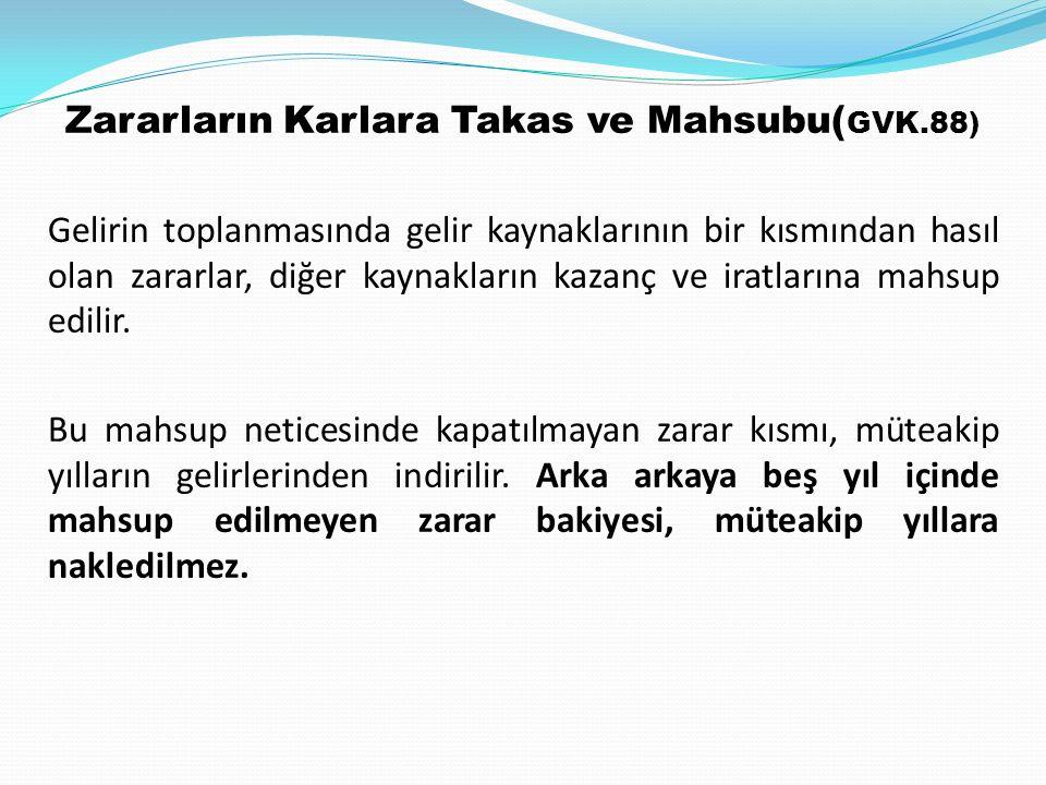 Zararların Karlara Takas ve Mahsubu( GVK.88) Gelirin toplanmasında gelir kaynaklarının bir kısmından hasıl olan zararlar, diğer kaynakların kazanç ve iratlarına mahsup edilir.