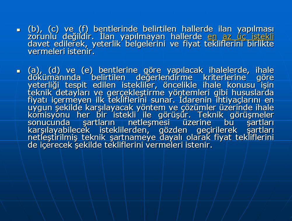 (b), (c) ve (f) bentlerinde belirtilen hallerde ilan yapılması zorunlu değildir. İlan yapılmayan hallerde en az üç istekli davet edilerek, yeterlik be