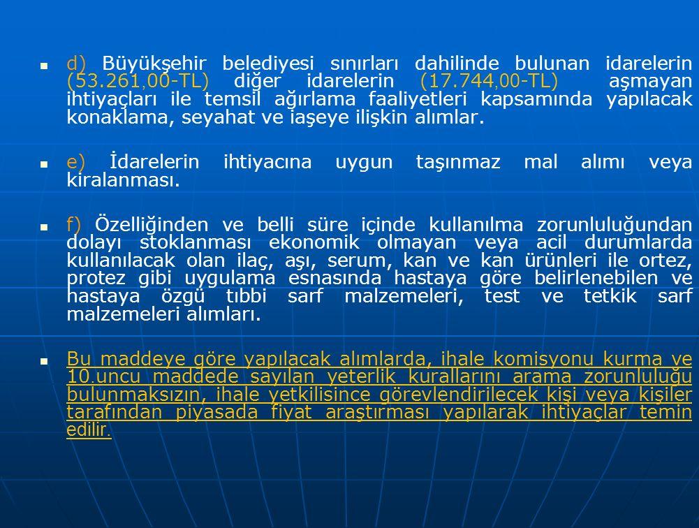 d) Büyükşehir belediyesi sınırları dahilinde bulunan idarelerin (53.261, 00-TL) diğer idarelerin (17.744,00 -TL) aşmayan ihtiyaçları ile temsil ağırla