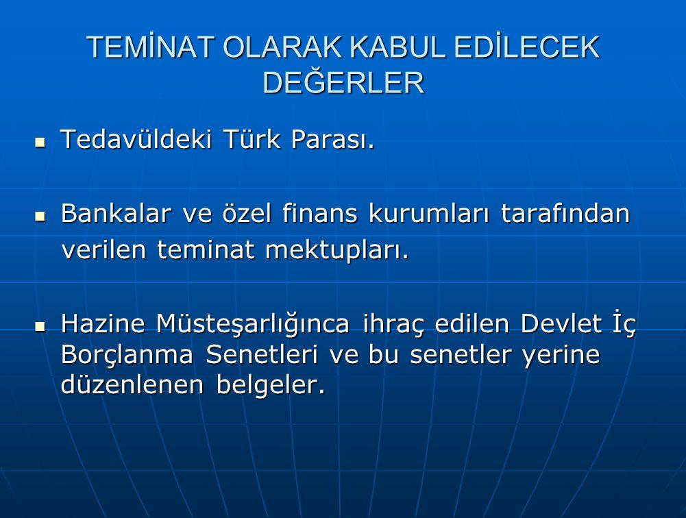 TEMİNAT OLARAK KABUL EDİLECEK DEĞERLER Tedavüldeki Türk Parası. Tedavüldeki Türk Parası. Bankalar ve özel finans kurumları tarafından Bankalar ve özel