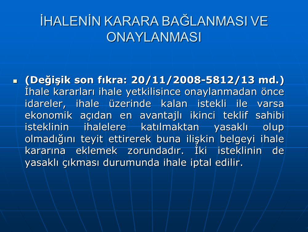İHALENİN KARARA BAĞLANMASI VE ONAYLANMASI (Değişik son fıkra: 20/11/2008-5812/13 md.) İhale kararları ihale yetkilisince onaylanmadan önce idareler, i