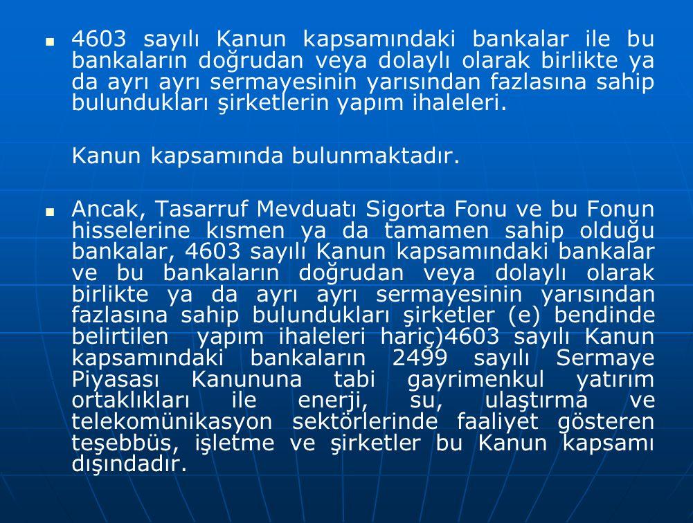 4603 sayılı Kanun kapsamındaki bankalar ile bu bankaların doğrudan veya dolaylı olarak birlikte ya da ayrı ayrı sermayesinin yarısından fazlasına sahi