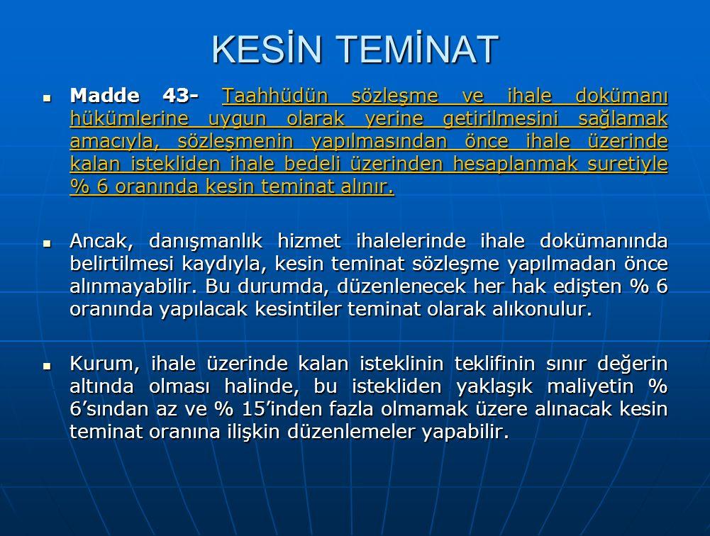 KESİN TEMİNAT Madde 43- Taahhüdün sözleşme ve ihale dokümanı hükümlerine uygun olarak yerine getirilmesini sağlamak amacıyla, sözleşmenin yapılmasında