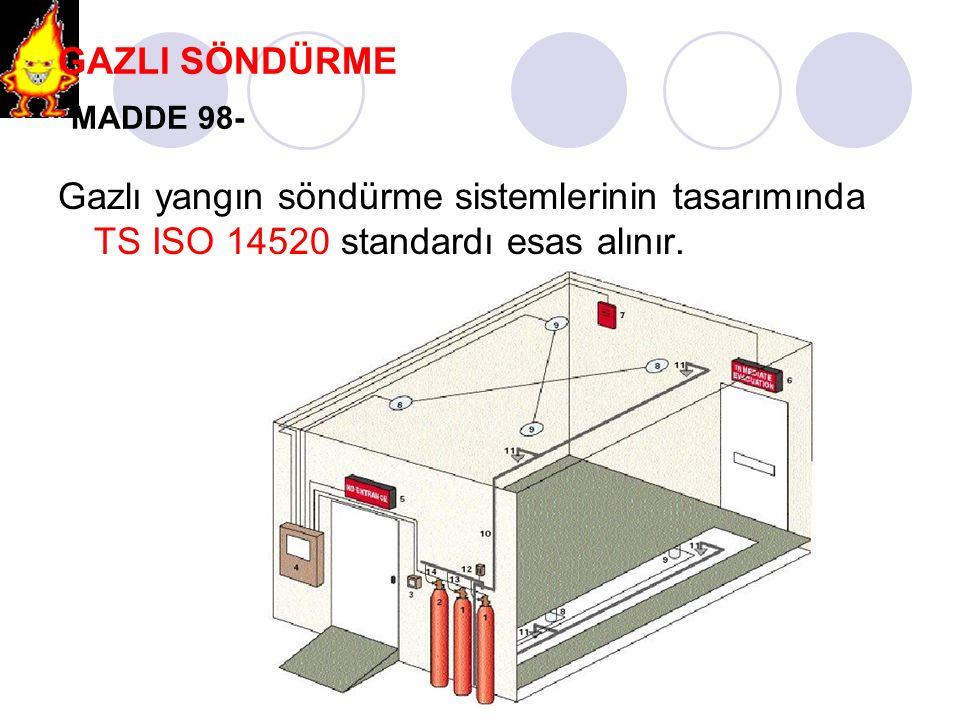 GAZLI SÖNDÜRME MADDE 98- Gazlı yangın söndürme sistemlerinin tasarımında TS ISO 14520 standardı esas alınır.