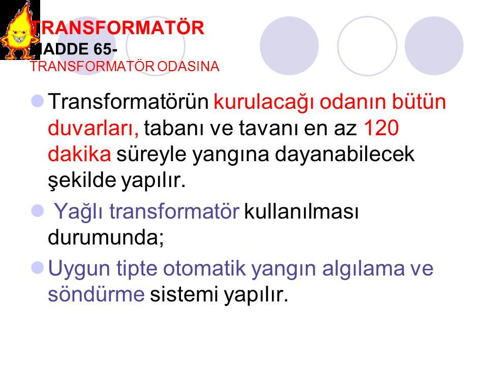 TRANSFORMATÖR MADDE 65- TRANSFORMATÖR ODASINA Transformatörün kurulacağı odanın bütün duvarları, tabanı ve tavanı en az 120 dakika süreyle yangına day