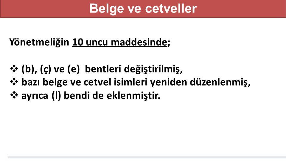 Belge ve cetveller MERKEZİ YÖNETM - Genel Bütçeli İdareler - Özel Bütçeli İdareler - Düzenleyici ve Denetleyici Kurumlar Yönetmeliğin 10 uncu maddesinde;  (b), (ç) ve (e) bentleri değiştirilmiş,  bazı belge ve cetvel isimleri yeniden düzenlenmiş,  ayrıca (l) bendi de eklenmiştir.