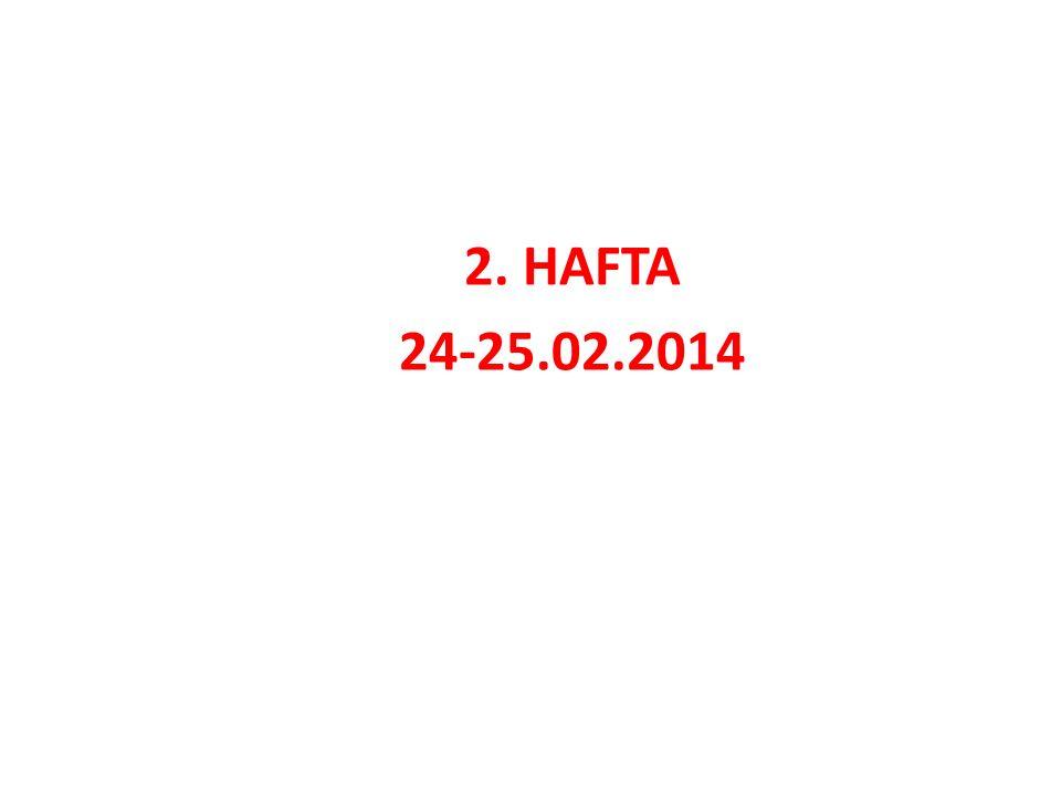 2. HAFTA 24-25.02.2014
