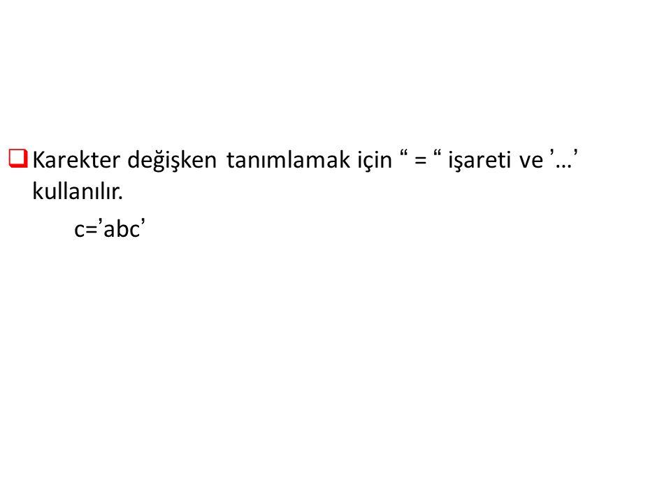 """ Karekter değişken tanımlamak için """" = """" işareti ve '…' kullanılır. c='abc'"""