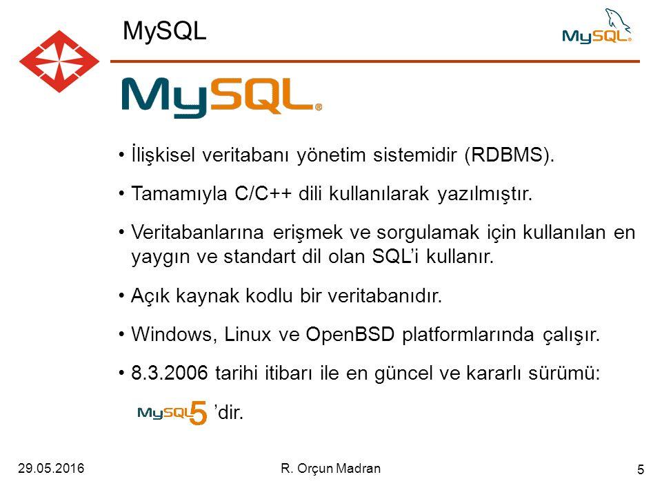 29.05.2016R. Orçun Madran 5 İlişkisel veritabanı yönetim sistemidir (RDBMS).