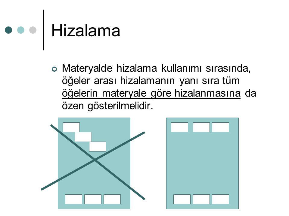 Hizalama Materyalde hizalama kullanımı sırasında, öğeler arası hizalamanın yanı sıra tüm öğelerin materyale göre hizalanmasına da özen gösterilmelidir.