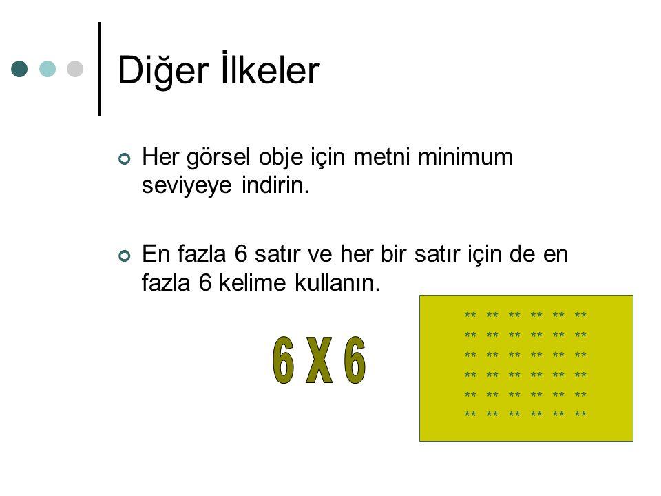 Diğer İlkeler Her görsel obje için metni minimum seviyeye indirin. En fazla 6 satır ve her bir satır için de en fazla 6 kelime kullanın. ** ** **