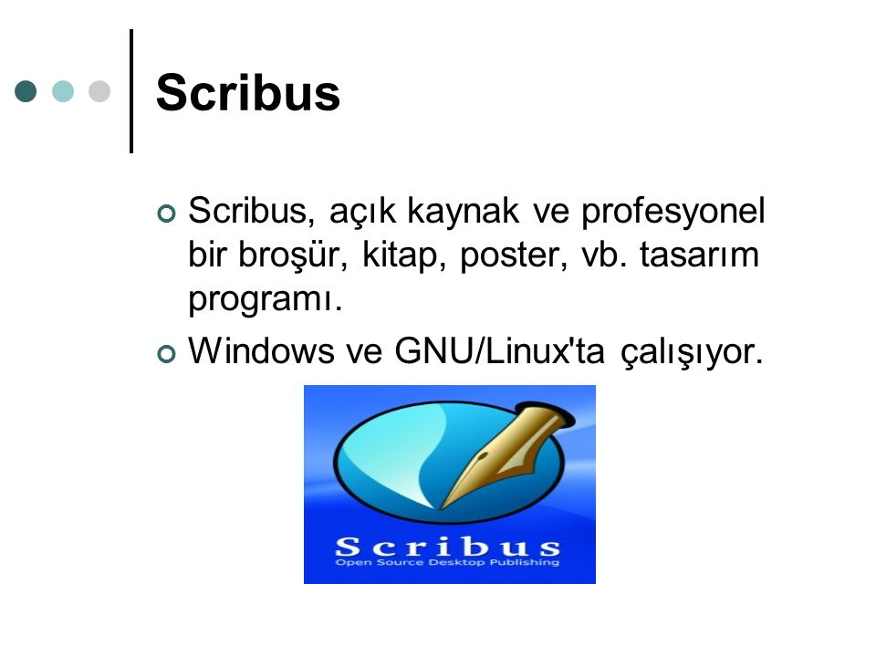 Scribus Scribus, açık kaynak ve profesyonel bir broşür, kitap, poster, vb. tasarım programı. Windows ve GNU/Linux'ta çalışıyor.