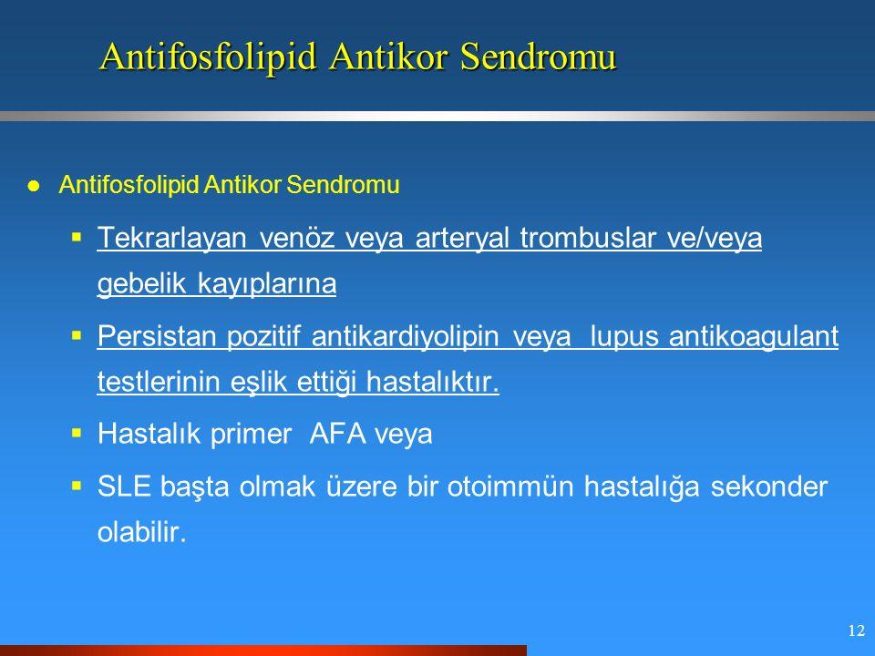 12 Antifosfolipid Antikor Sendromu  Tekrarlayan venöz veya arteryal trombuslar ve/veya gebelik kayıplarına  Persistan pozitif antikardiyolipin veya lupus antikoagulant testlerinin eşlik ettiği hastalıktır.