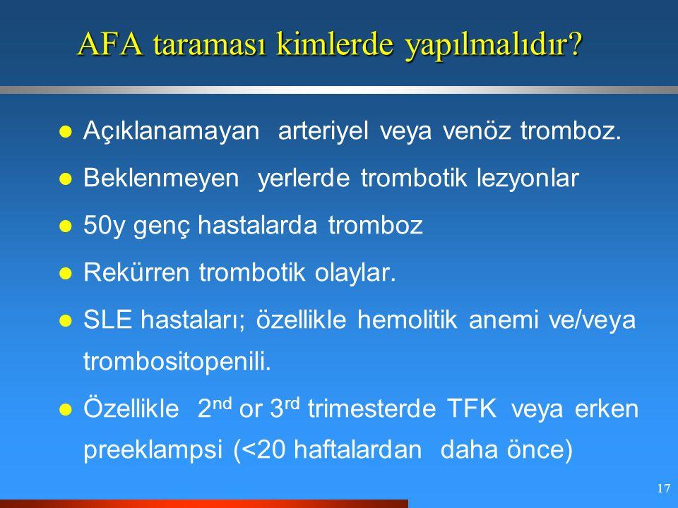 17 AFA taraması kimlerde yapılmalıdır. Açıklanamayan arteriyel veya venöz tromboz.
