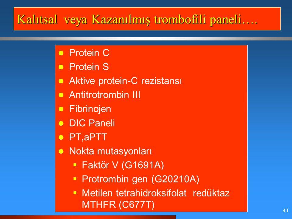 41 Kalıtsal veya Kazanılmış trombofili paneli….
