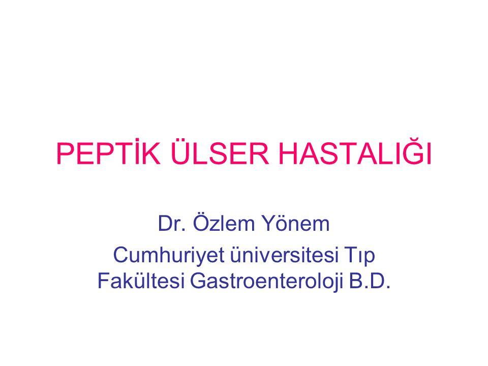 PEPTİK ÜLSER HASTALIĞI Dr. Özlem Yönem Cumhuriyet üniversitesi Tıp Fakültesi Gastroenteroloji B.D.