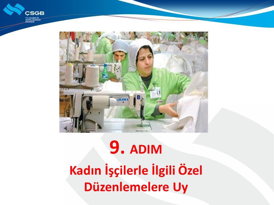 9. ADIM Kadın İşçilerle İlgili Özel Düzenlemelere Uy