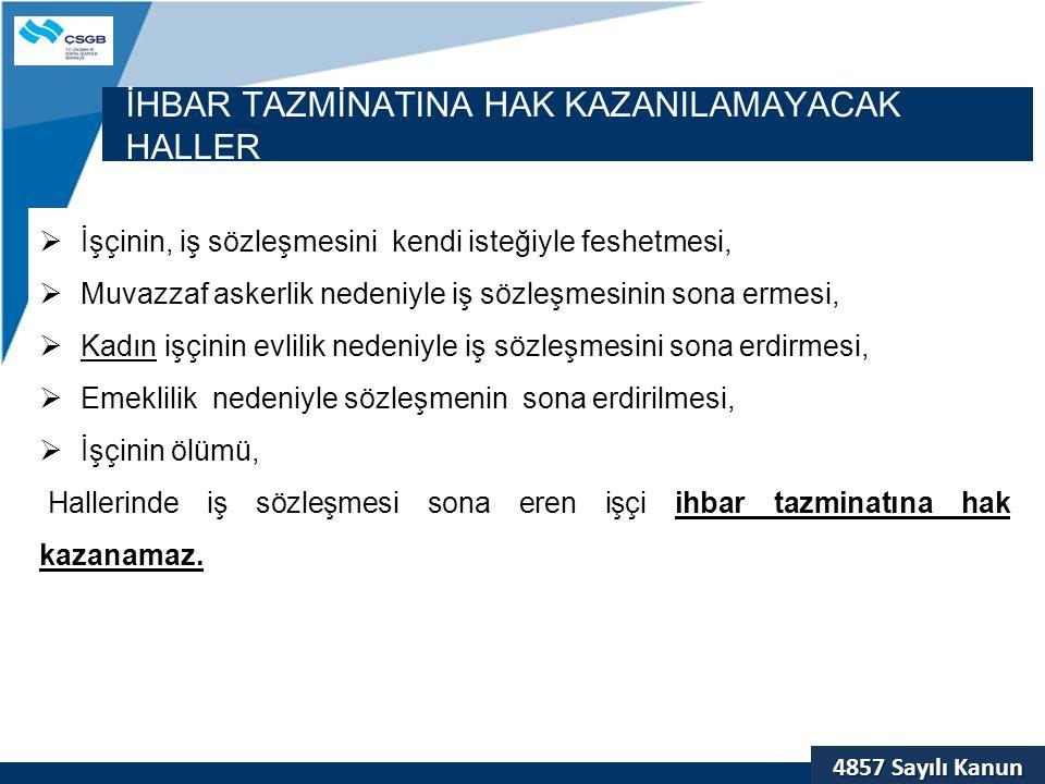 4857 Sayılı Kanun İHBAR TAZMİNATINA HAK KAZANILAMAYACAK HALLER  İşçinin, iş sözleşmesini kendi isteğiyle feshetmesi,  Muvazzaf askerlik nedeniyle iş