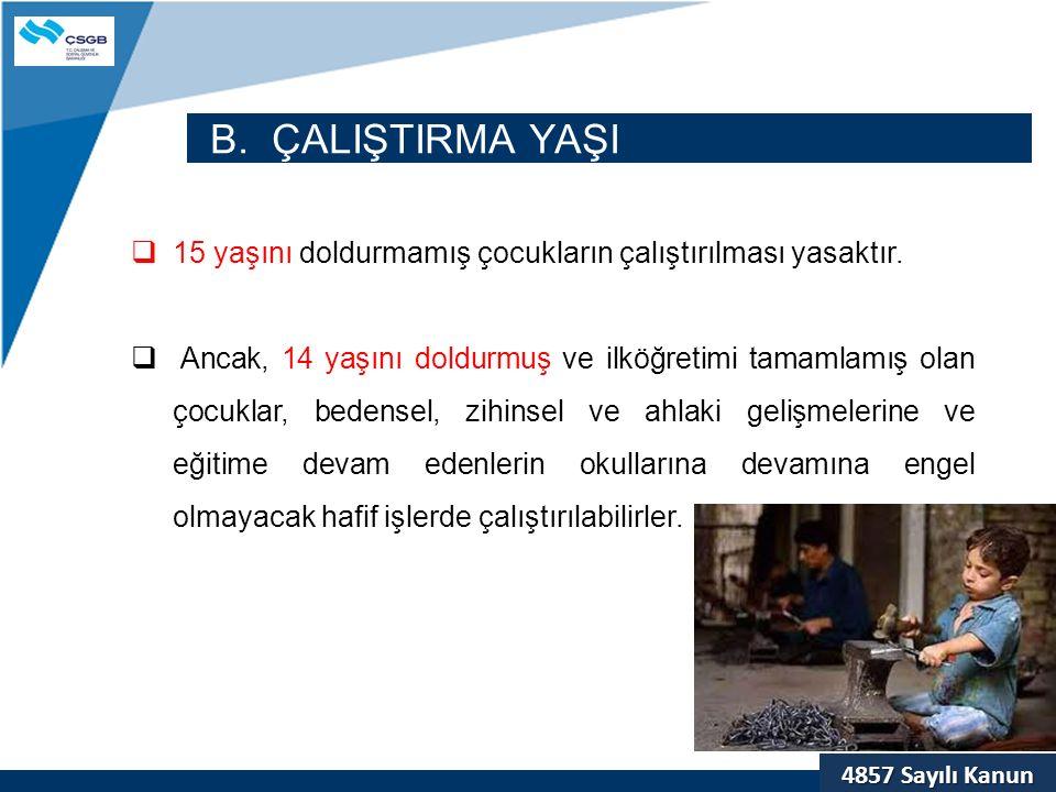 4857 Sayılı Kanun B. ÇALIŞTIRMA YAŞI  15 yaşını doldurmamış çocukların çalıştırılması yasaktır.  Ancak, 14 yaşını doldurmuş ve ilköğretimi tamamlamı