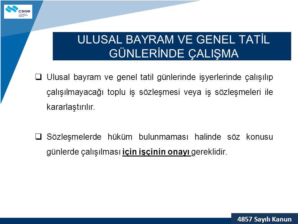 4857 Sayılı Kanun ULUSAL BAYRAM VE GENEL TATİL GÜNLERİNDE ÇALIŞMA  Ulusal bayram ve genel tatil günlerinde işyerlerinde çalışılıp çalışılmayacağı top