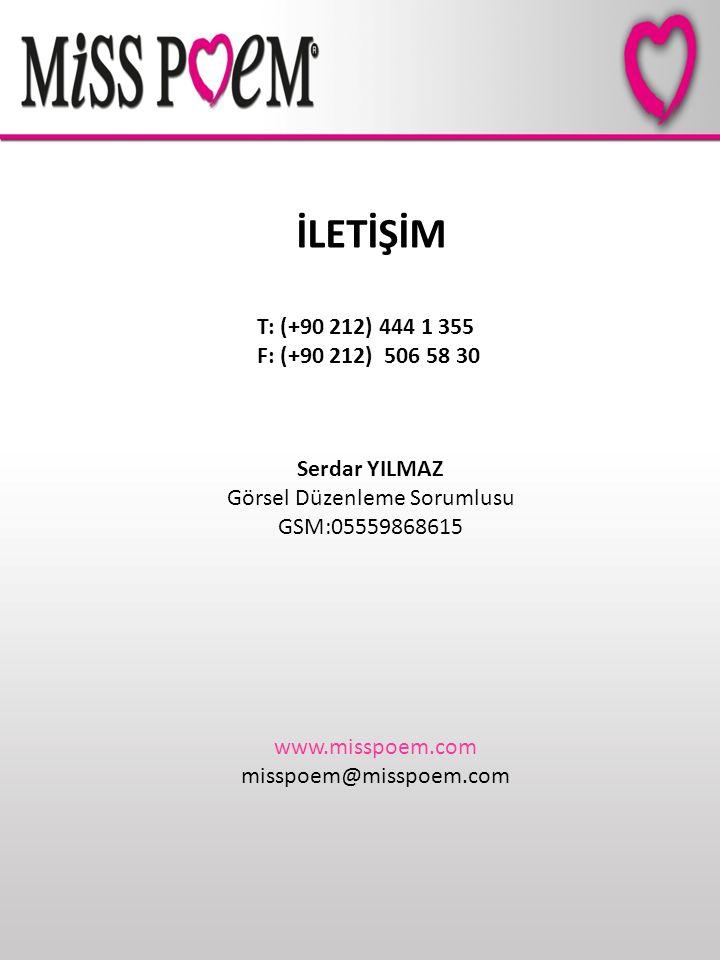 T: (+90 212) 444 1 355 F: (+90 212) 506 58 30 www.misspoem.com misspoem@misspoem.com İLETİŞİM Serdar YILMAZ Görsel Düzenleme Sorumlusu GSM:05559868615
