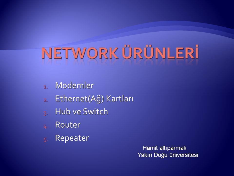 1. Modemler 2. Ethernet(Ağ) Kartları 3. Hub ve Switch 4. Router 5. Repeater Hamit altıparmak Yakın Doğu üniversitesi