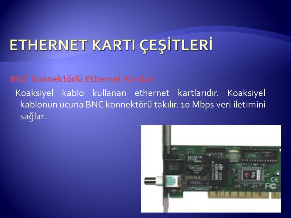 BNC Konnektörlü Ethernet Kartları Koaksiyel kablo kullanan ethernet kartlarıdır. Koaksiyel kablonun ucuna BNC konnektörü takılır. 10 Mbps veri iletimi