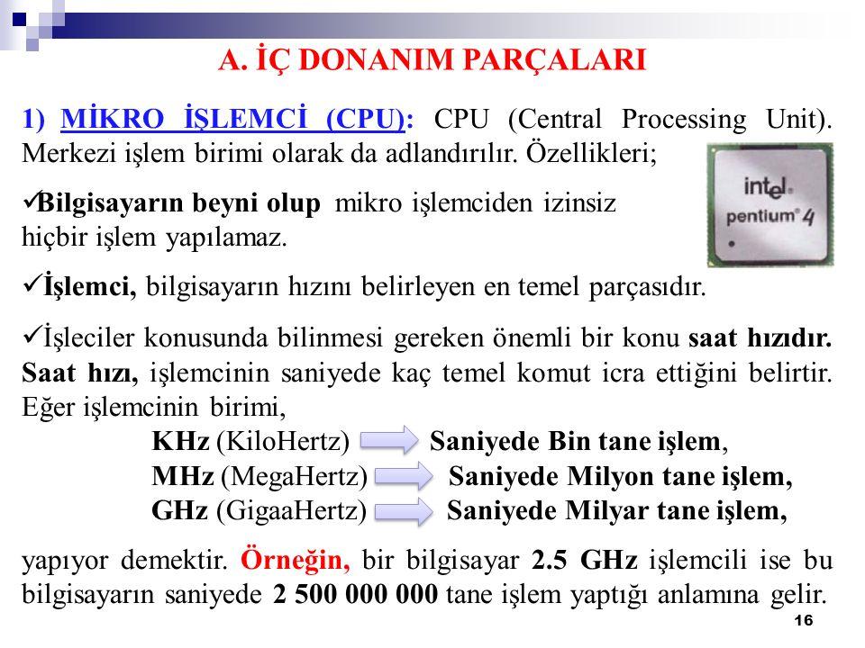 16 A. İÇ DONANIM PARÇALARI 1) MİKRO İŞLEMCİ (CPU): CPU (Central Processing Unit).