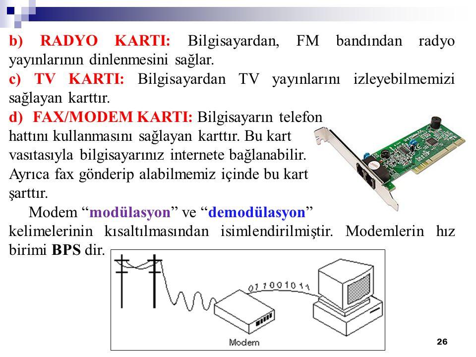 26 b) RADYO KARTI: Bilgisayardan, FM bandından radyo yayınlarının dinlenmesini sağlar. c) TV KARTI: Bilgisayardan TV yayınlarını izleyebilmemizi sağla