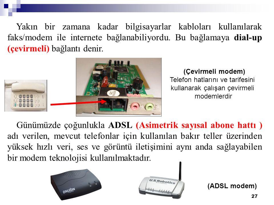 27 Yakın bir zamana kadar bilgisayarlar kabloları kullanılarak faks/modem ile internete bağlanabiliyordu. Bu bağlamaya dial-up (çevirmeli) bağlantı de