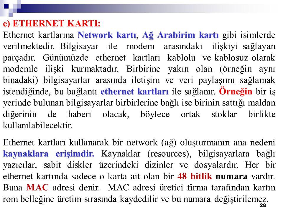 28 e) ETHERNET KARTI: Network kartıAğ Arabirim kartı ethernet kartları Ethernet kartlarına Network kartı, Ağ Arabirim kartı gibi isimlerde verilmektedir.