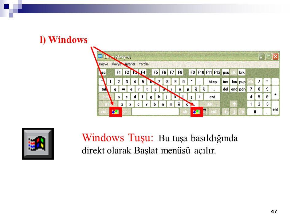 47 Windows Tuşu: Bu tuşa basıldığında direkt olarak Başlat menüsü açılır. l) Windows