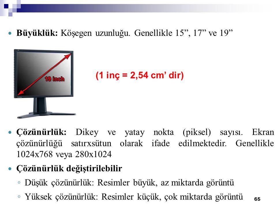"""65 Büyüklük: Köşegen uzunluğu. Genellikle 15"""", 17"""" ve 19"""" (1 inç = 2,54 cm' dir) Çözünürlük: Dikey ve yatay nokta (piksel) sayısı. Ekran çözünürlüğü s"""
