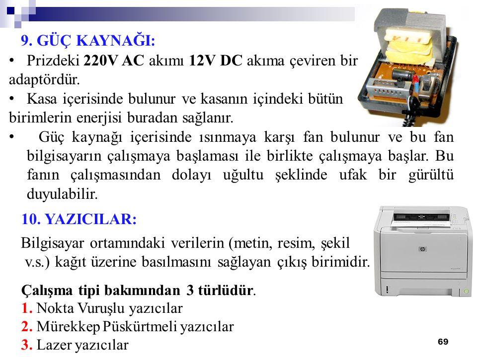 69 9. GÜÇ KAYNAĞI: Prizdeki 220V AC akımı 12V DC akıma çeviren bir adaptördür. Kasa içerisinde bulunur ve kasanın içindeki bütün birimlerin enerjisi b