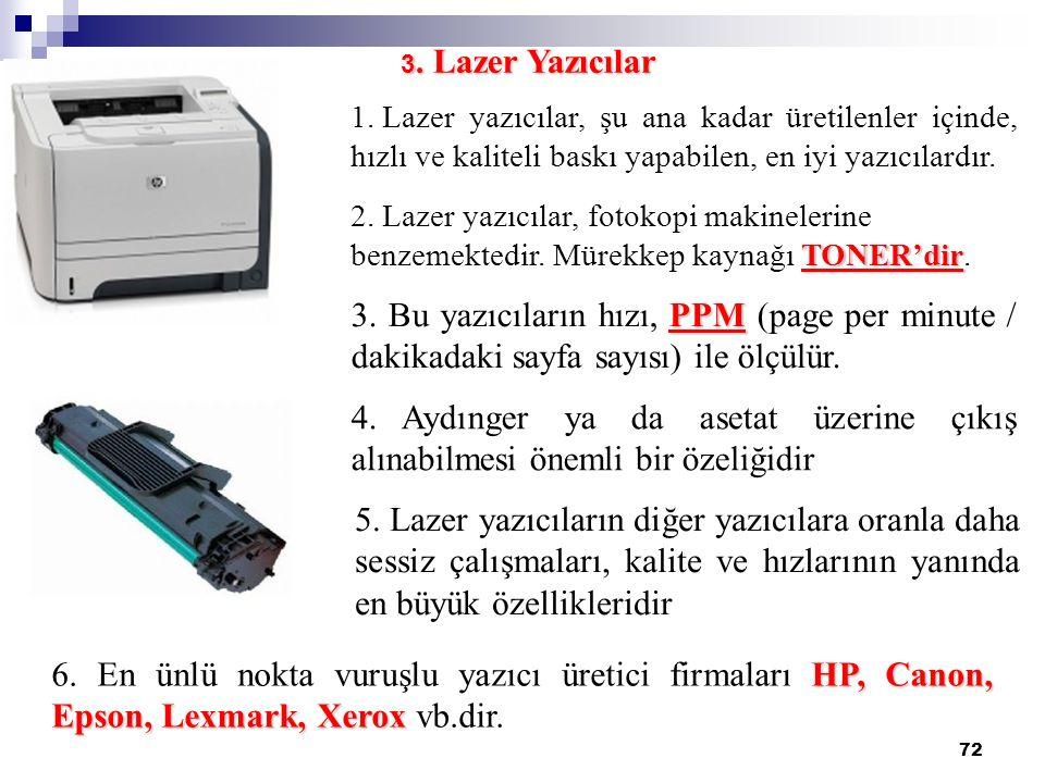 72 1. Lazer yazıcılar, şu ana kadar üretilenler içinde, hızlı ve kaliteli baskı yapabilen, en iyi yazıcılardır. 3. Lazer Yazıcılar HP, Canon, Epson, L