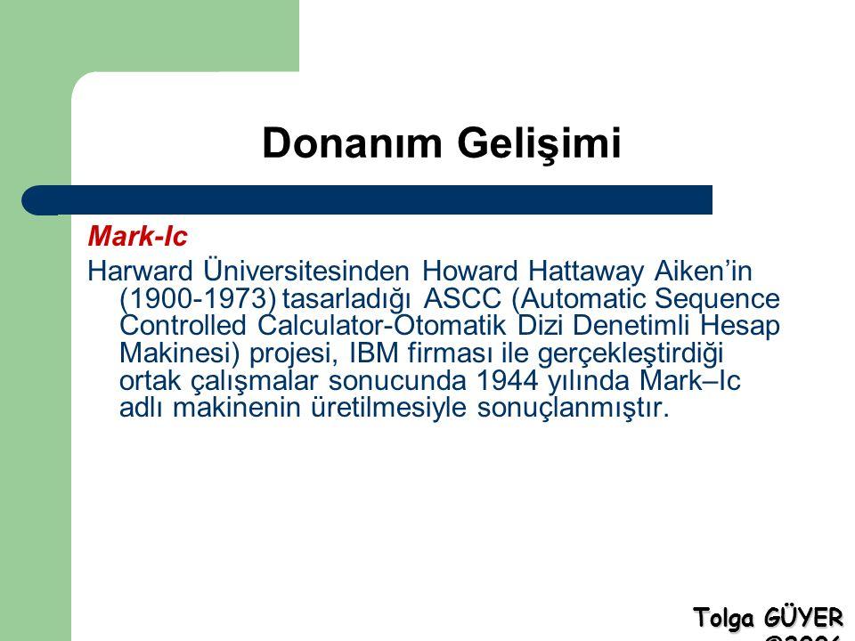 Donanım Gelişimi Mark-Ic Harward Üniversitesinden Howard Hattaway Aiken'in (1900-1973) tasarladığı ASCC (Automatic Sequence Controlled Calculator-Otomatik Dizi Denetimli Hesap Makinesi) projesi, IBM firması ile gerçekleştirdiği ortak çalışmalar sonucunda 1944 yılında Mark–Ic adlı makinenin üretilmesiyle sonuçlanmıştır.