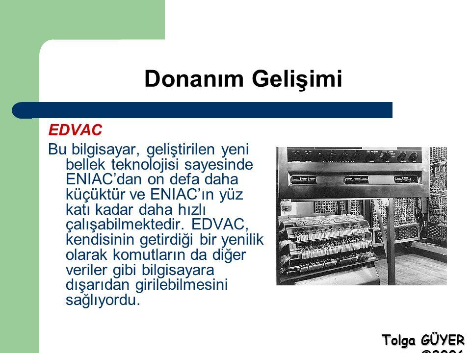 Donanım Gelişimi EDVAC Bu bilgisayar, geliştirilen yeni bellek teknolojisi sayesinde ENIAC'dan on defa daha küçüktür ve ENIAC'ın yüz katı kadar daha hızlı çalışabilmektedir.