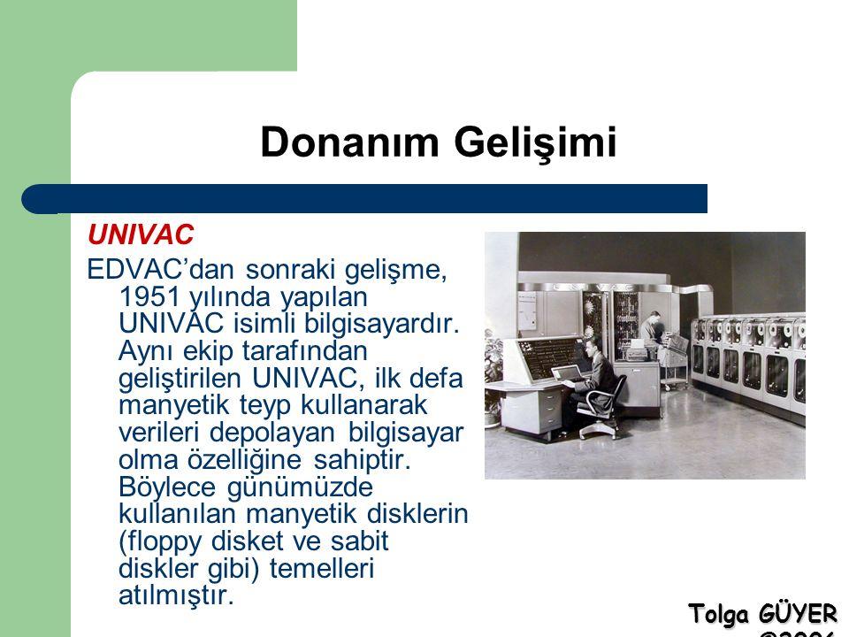 Donanım Gelişimi UNIVAC EDVAC'dan sonraki gelişme, 1951 yılında yapılan UNIVAC isimli bilgisayardır.