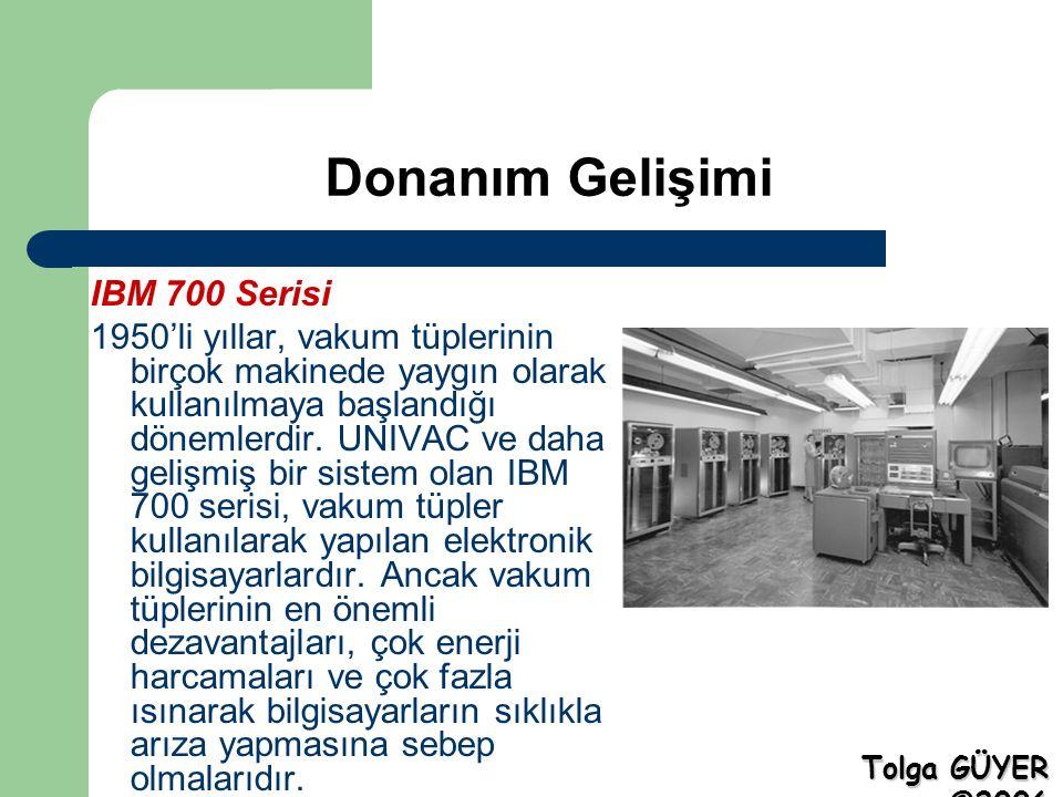 Donanım Gelişimi IBM 700 Serisi 1950'li yıllar, vakum tüplerinin birçok makinede yaygın olarak kullanılmaya başlandığı dönemlerdir.