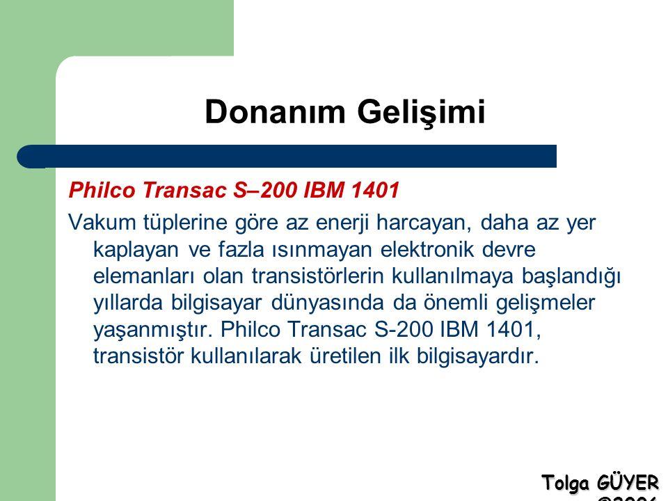 Donanım Gelişimi Philco Transac S–200 IBM 1401 Vakum tüplerine göre az enerji harcayan, daha az yer kaplayan ve fazla ısınmayan elektronik devre elemanları olan transistörlerin kullanılmaya başlandığı yıllarda bilgisayar dünyasında da önemli gelişmeler yaşanmıştır.