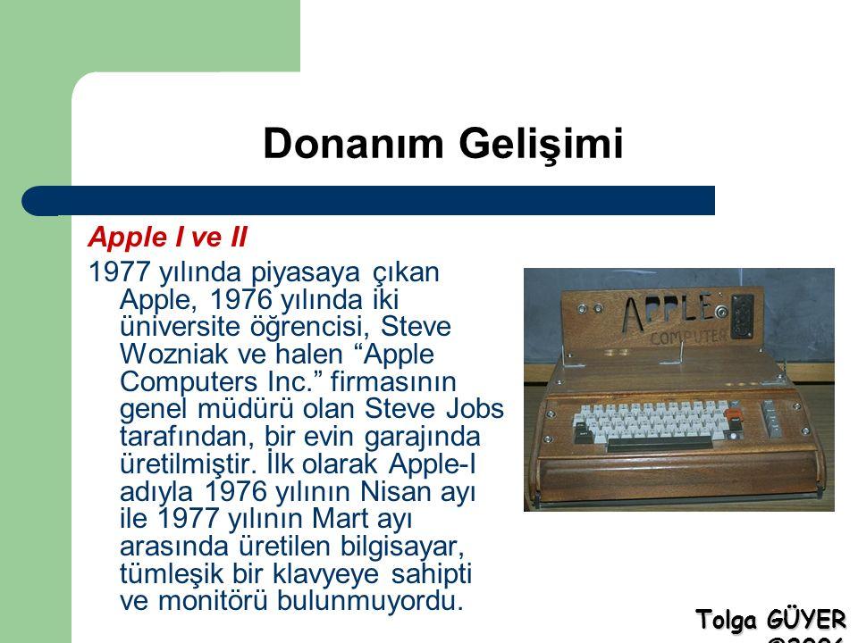 Donanım Gelişimi Apple I ve II 1977 yılında piyasaya çıkan Apple, 1976 yılında iki üniversite öğrencisi, Steve Wozniak ve halen Apple Computers Inc. firmasının genel müdürü olan Steve Jobs tarafından, bir evin garajında üretilmiştir.