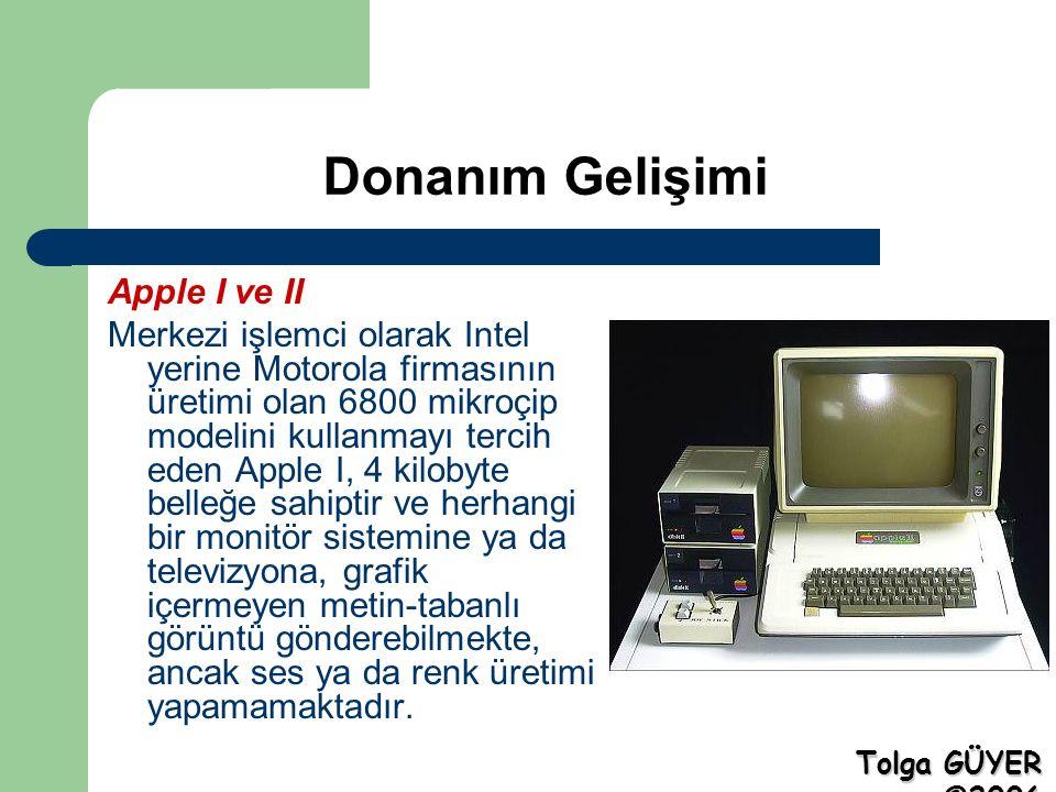 Donanım Gelişimi Apple I ve II Merkezi işlemci olarak Intel yerine Motorola firmasının üretimi olan 6800 mikroçip modelini kullanmayı tercih eden Apple I, 4 kilobyte belleğe sahiptir ve herhangi bir monitör sistemine ya da televizyona, grafik içermeyen metin-tabanlı görüntü gönderebilmekte, ancak ses ya da renk üretimi yapamamaktadır.
