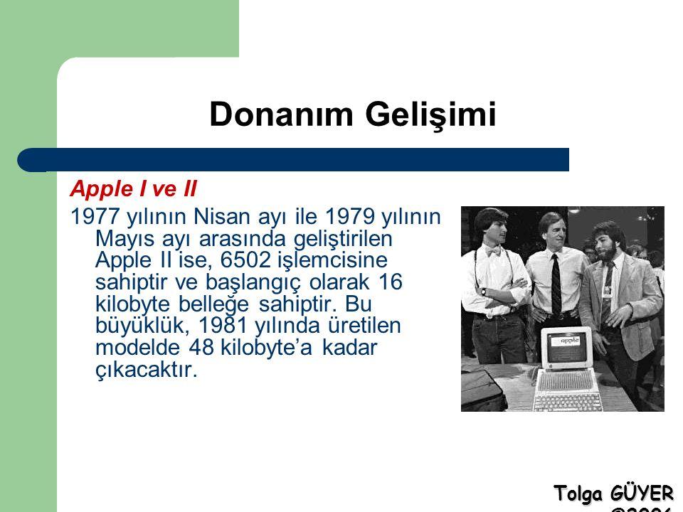 Donanım Gelişimi Apple I ve II 1977 yılının Nisan ayı ile 1979 yılının Mayıs ayı arasında geliştirilen Apple II ise, 6502 işlemcisine sahiptir ve başlangıç olarak 16 kilobyte belleğe sahiptir.